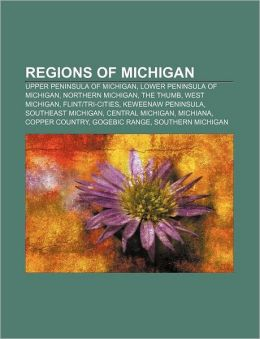 Regions of Michigan: Upper Peninsula of Michigan, Lower Peninsula of Michigan, Northern Michigan, The Thumb, West Michigan, FlintTri-Cities