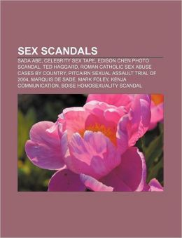 Sex scandals: Sada Abe, Celebrity sex tape, Edison Chen photo scandal, Ted Haggard, Roman Catholic sex abuse cases by country