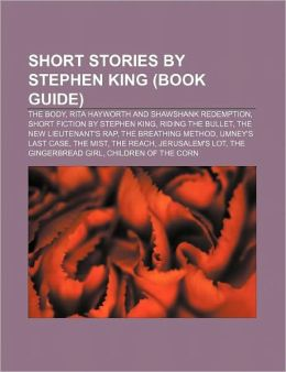 Short Stories by Stephen King (Book Guide): The Body, Rita Hayworth and Shawshank Redemption, Short Fiction by Stephen King, Riding the Bullet