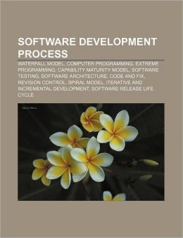 Software Development Process: Waterfall Model, Computer Programming, Extreme Programming, Capability Maturity Model, Software Testing