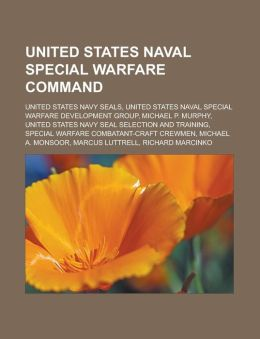 United States Naval Special Warfare Command: United States Navy SEALs, United States Naval Special Warfare Development Group, Michael P. Murphy, United States Navy SEAL selection and training, Special Warfare Combatant-craft Crewmen