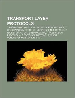 Transport Layer Protocols: Transmission Control Protocol, Transport Layer, User Datagram Protocol, Network Congestion, Sctp Packet Structure
