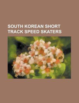 South Korean Short Track Speed Skaters: Ahn Hyun-Soo, an Sang-Mi, Byun Chun-Sa, Chae Ji-Hoon, Choi Eun-Kyung, Choi Ji-Hyun, Choi Jung-Won, Choi Min-Ky