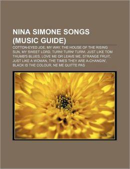 Nina Simone songs (Music Guide): Cotton-Eyed Joe, My Way, The House of the Rising Sun, My Sweet Lord, Turn! Turn! Turn!
