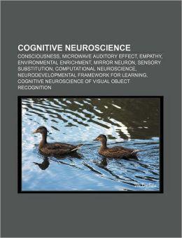 Cognitive neuroscience: Consciousness, Microwave auditory effect, Empathy, Environmental enrichment, Mirror neuron, Sensory substitution