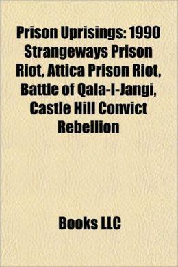 Prison Uprisings: 1990 Strangeways Prison Riot, Attica Prison Riot, Battle of Qala-I-Jangi, Castle Hill Convict Rebellion