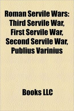 Roman Servile Wars: Third Servile War, First Servile War, Second Servile War, Publius Varinius