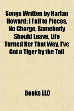 Songs Written by Harlan Howard: I Fall to Pieces, No Charge, Somebody Should Leave, Life Turned Her That Way, I've Got a Tiger by the Tail