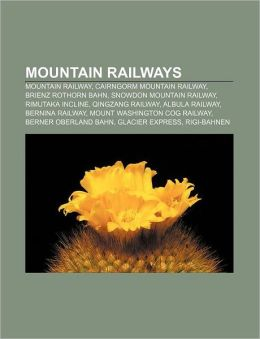 Mountain Railways: Mountain Railway, Cairngorm Mountain Railway, Brienz Rothorn Bahn, Snowdon Mountain Railway, Rimutaka Incline