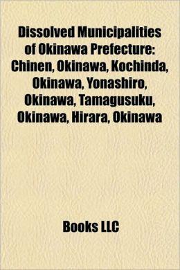 Dissolved Municipalities of Okinawa Prefecture: Chinen, Okinawa, Kochinda, Okinawa, Yonashiro, Okinawa, Tamagusuku, Okinawa, Hirara, Okinawa