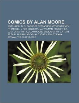 Comics by Alan Moore: Watchmen, The League of Extraordinary Gentlemen, From Hell, V for Vendetta, Marvelman, Promethea, Lost Girls, Top 10