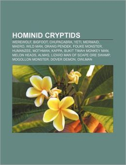 Hominid cryptids: Werewolf, Bigfoot, Chupacabra, Yeti, Mermaid, Maero, Wild man, Orang Pendek, Fouke Monster, Humanzee, Mothman, Kappa