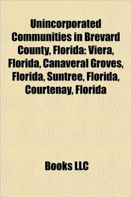 Unincorporated Communities in Brevard County, Florida: Viera, Florida, Canaveral Groves, Florida, Suntree, Florida, Courtenay, Florida