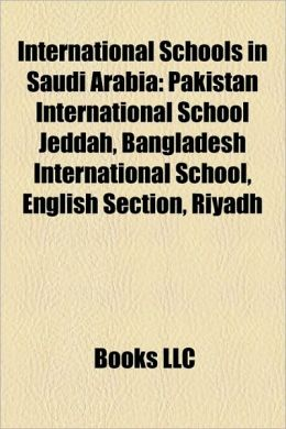 Saudi Arabian International School Riyadh http://www.barnesandnoble.com/w/international-schools-in-saudi-arabia-books-llc/1103610100