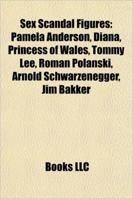 Sex Scandal Figures: Pamela Anderson, Diana, Princess of Wales, Tommy Lee, Roman Polanski, Arnold Schwarzenegger, Jim Bakker