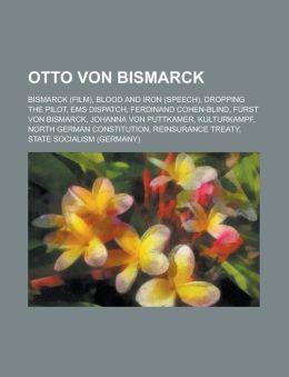 Otto Von Bismarck: Bismarck (Film), Blood and Iron (Speech), Dropping the Pilot, EMS Dispatch, Ferdinand Cohen-Blind, Furst Von Bismarck,