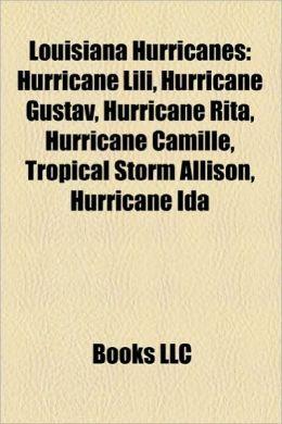 Louisiana Hurricanes: Hurricane Lili, Hurricane Gustav, Hurricane Rita, Hurricane Camille, Tropical Storm Allison, Hurricane Ida