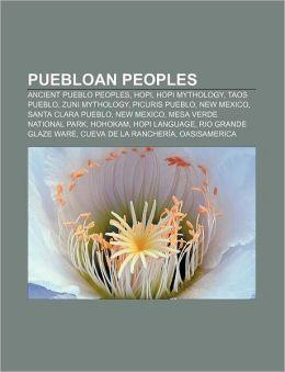 Puebloan Peoples: Ancient Pueblo Peoples, Hopi, Hopi Mythology, Taos Pueblo, Zuni Mythology, Picuris Pueblo, New Mexico, Santa Clara Pue