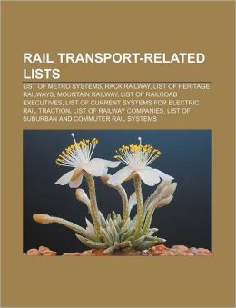 Rail Transport-Related Lists: List of Metro Systems, Rack Railway, List of Heritage Railways, Mountain Railway, List of Railroad Executives