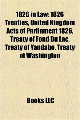 1826 in Law: 1826 Treaties, United Kingdom Acts of Parliament 1826, Treaty of Fond Du Lac, Treaty of Yandabo, Treaty of Washington