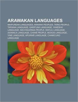 Arawakan Languages: Maipurean Languages, Arawak Peoples, Taino People, Tariana Language, Garifuna Language, Yanesha' Language