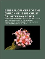 General Officers of the Church of Jesus Christ of Latter-Day Saints: General Presidents of the Primary of the Church of Jesus Christ of Latter-Day Sai