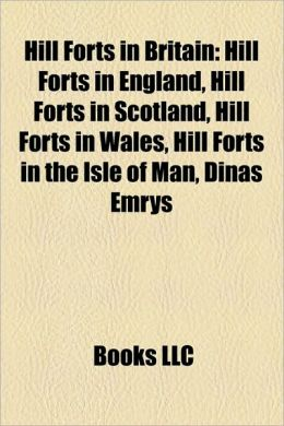 Hill Forts in Britain: Hill Forts in England, Hill Forts in Scotland, Hill Forts in Wales, Hill Forts in the Isle of Man, Dinas Emrys