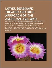 Lower Seaboard Theater and Gulf Approach of the American Civil War: Battles of the Lower Seaboard Theater and Gulf Approach of the American Civil War,