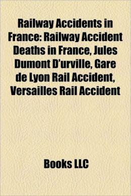 Railway Accidents in France: Railway Accident Deaths in France, Jules Dumont D'urville, Gare de Lyon Rail Accident, Versailles Rail Accident