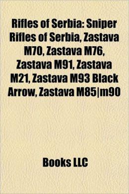 Rifles of Serbia: Sniper Rifles of Serbia, Zastava M70, Zastava M76, Zastava M91, Zastava M21, Zastava M93 Black Arrow, Zastava M85m90