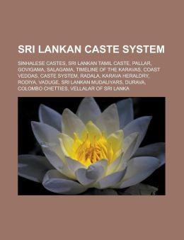 Sri Lankan caste system: Sinhalese castes, Sri Lankan Tamil caste, Pallar, Govigama, Salagama, Timeline of the Karavas, Coast Veddas, Caste system, Radala, Karava Heraldry, Rodiya, Vaduge, Sri Lankan Mudaliyars, Durava, Colombo Chetties