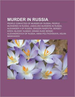Murder in Russia: People convicted of murder by Russia, People murdered in Russia, Unsolved murders in Russia, Alexander II of Russia