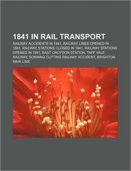 1841 in rail transport: Railway accidents in 1841, Railway lines opened in 1841, Railway stations closed in 1841