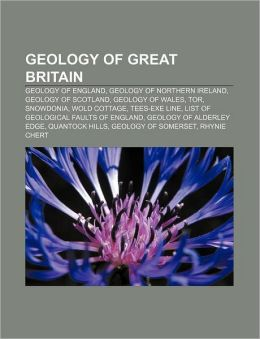 Geology of Great Britain: Geology of England, Geology of Northern Ireland, Geology of Scotland, Geology of Wales, Tor, Snowdonia, Wold Cottage