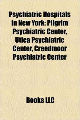 Psychiatric Hospitals in New York: Pilgrim Psychiatric Center, Utica Psychiatric Center, Creedmoor Psychiatric Center
