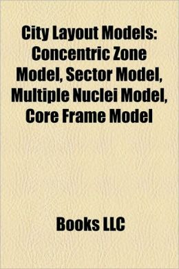 City Layout Models: Concentric Zone Model, Sector Model, Multiple Nuclei Model, Core Frame Model