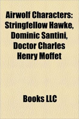 Airwolf Characters: Stringfellow Hawke, Dominic Santini, Doctor Charles Henry Moffet