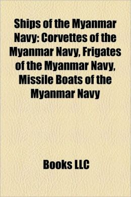 Ships of the Myanmar Navy: Corvettes of the Myanmar Navy, Frigates of the Myanmar Navy, Missile Boats of the Myanmar Navy