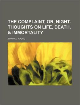 The Complaint, or, Night-Thoughts on Life, Death, and Immortality