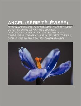 Angel (S Rie T L VIS E): Personnage D'Angel, Saison D'Angel, Staff Technique de Buffy Contre Les Vampires Ou Angel