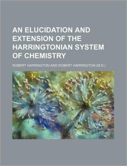 An Elucidation and Extension of the Harringtonian System of Chemistry