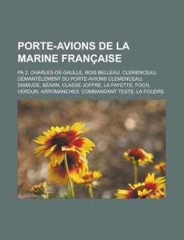 Porte-Avions de la Marine Française: PA 2, Charles-De-Gaulle, Bois Belleau, Clemenceau, démantèlement du Porte-avions Clemenceau, Dixmude