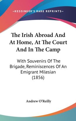 The Irish Abroad And At Home, At The Court And In The Camp