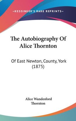 The Autobiography Of Alice Thornton