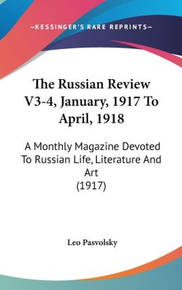The Russian Review V3-4, January, 1917 To April, 1918