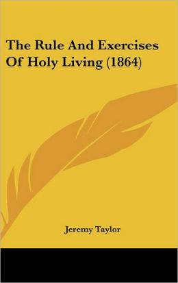The Rule And Exercises Of Holy Living (1864)