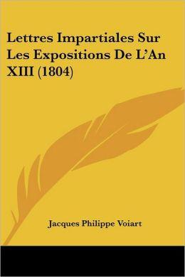 Lettres Impartiales Sur Les Expositions De L'An Xiii (1804)