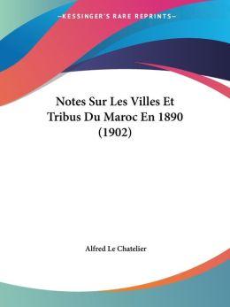 Notes Sur Les Villes Et Tribus Du Maroc En 1890 (1902)