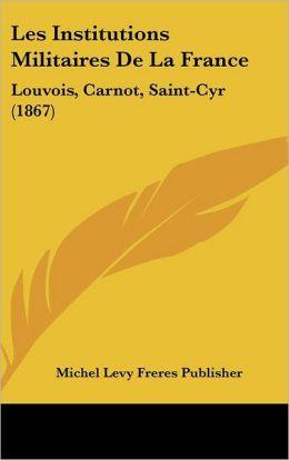 Les Institutions Militaires de La France: Louvois, Carnot, Saint-Cyr (1867)
