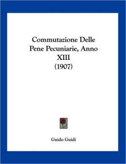 Commutazione Delle Pene Pecuniarie, Anno XIII (1907)